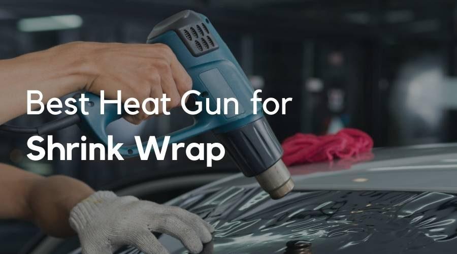 5 Best Heat Gun for Shrink Wrap