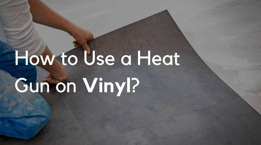 How to Use a Heat Gun on Vinyl?
