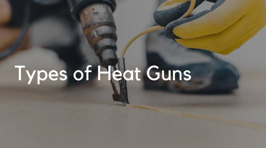 Different Types of Heat Guns