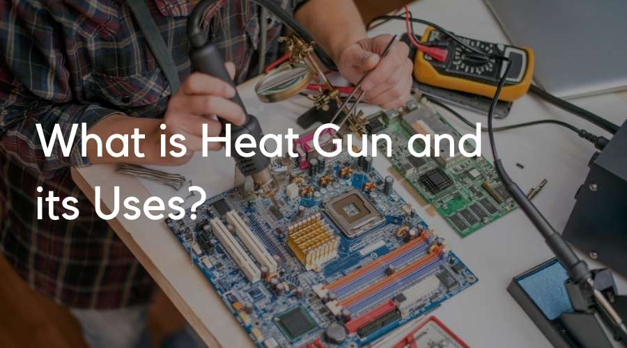 What is Heat Gun and its Uses?