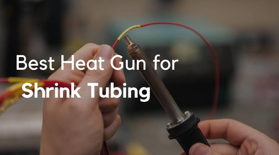 5 Best Heat Gun for Heat Shrink Tubing