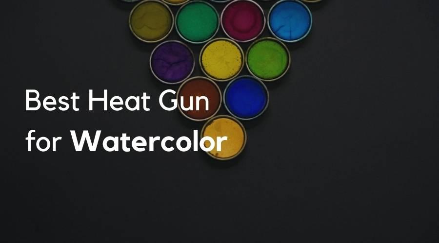 Best Heat Gun for Watercolor Painting
